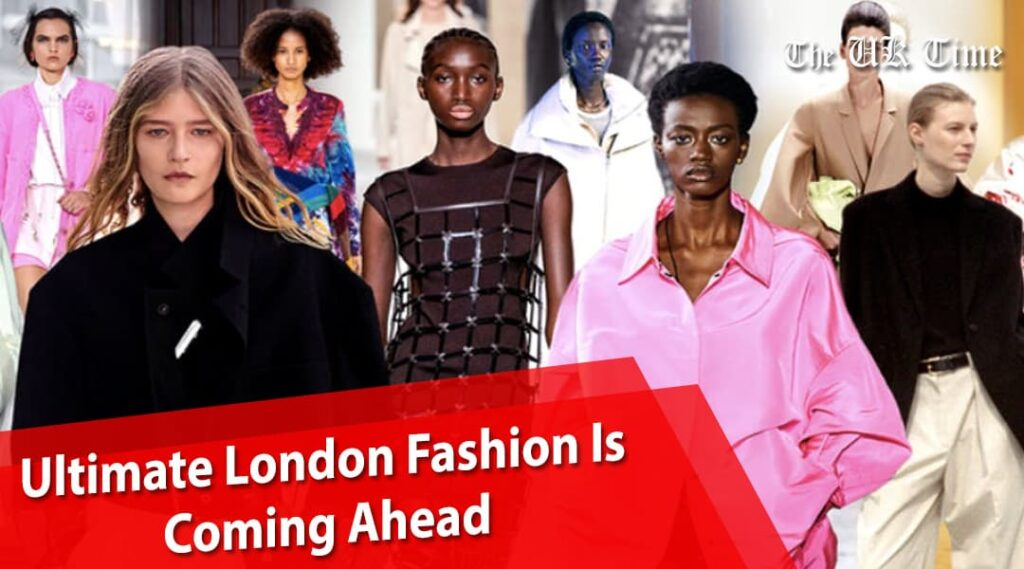 Ultimate London Fashion Is Coming Ahead